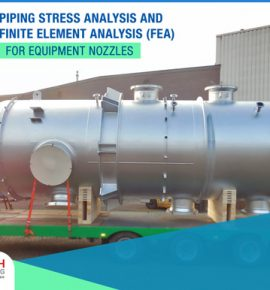 Equipment Nozzles FEA & Piping Stress Analysis