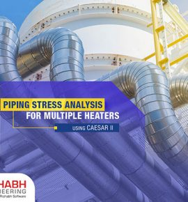 Piping Stress Analysis For Multiple Heaters Using CAESAR II