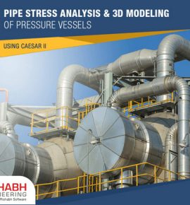 Pressure Vessels Pipe Stress Analysis & 3D Modeling using CAESAR II